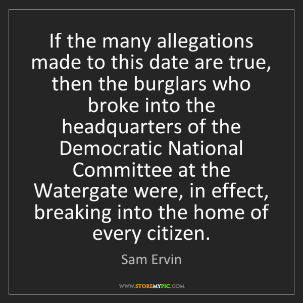 Sam Ervin: If the many allegations made to this date are true, then...
