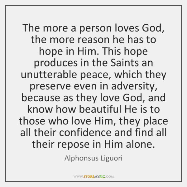 The more a person loves God, the more reason he has to ...