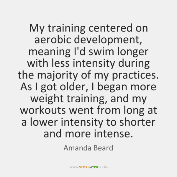 My training centered on aerobic development, meaning I'd swim longer with less ...