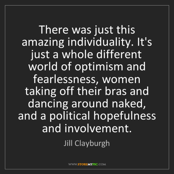Jill Clayburgh: There was just this amazing individuality. It's just...