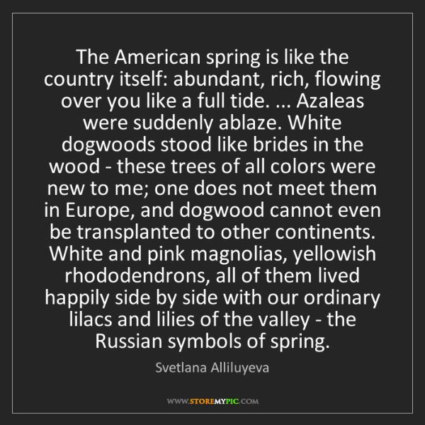 Svetlana Alliluyeva: The American spring is like the country itself: abundant,...