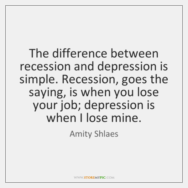 The difference between recession and depression is simple. Recession, goes the saying, ...