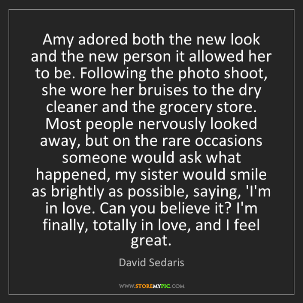 David Sedaris: Amy adored both the new look and the new person it allowed...