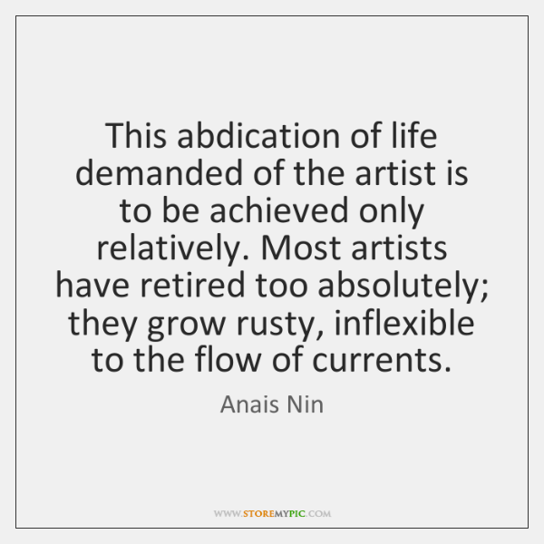 This abdication of life demanded of the artist is to be achieved ...
