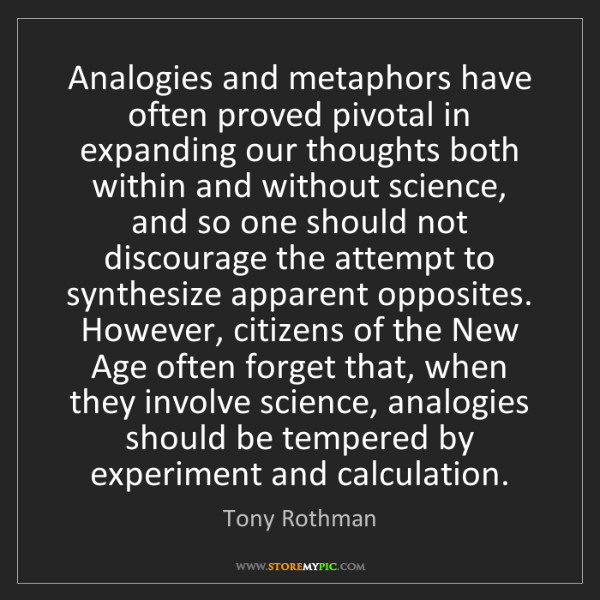 Tony Rothman: Analogies and metaphors have often proved pivotal in...