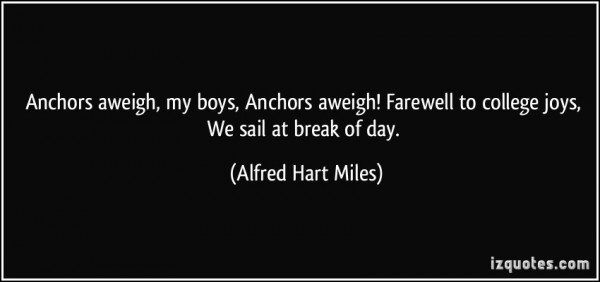 Anchor aweigh my boys anchors aweigh farewell to college joys we sail at break of day