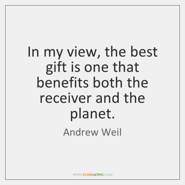 In my view, the best gift is one that benefits both the ...