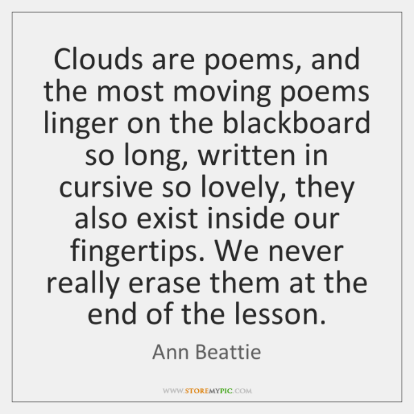 Clouds are poems, and the most moving poems linger on the blackboard ...