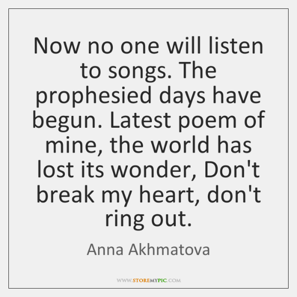 Now no one will listen to songs. The prophesied days have begun. ...