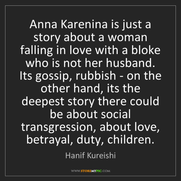 Hanif Kureishi: Anna Karenina is just a story about a woman falling in...