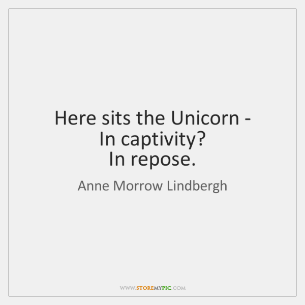 Here sits the Unicorn -   In captivity?   In repose.