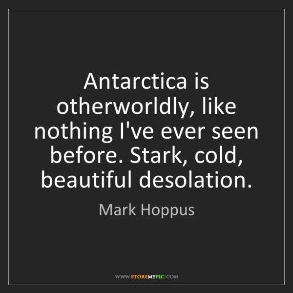Mark Hoppus: Antarctica is otherworldly, like nothing I've ever seen...