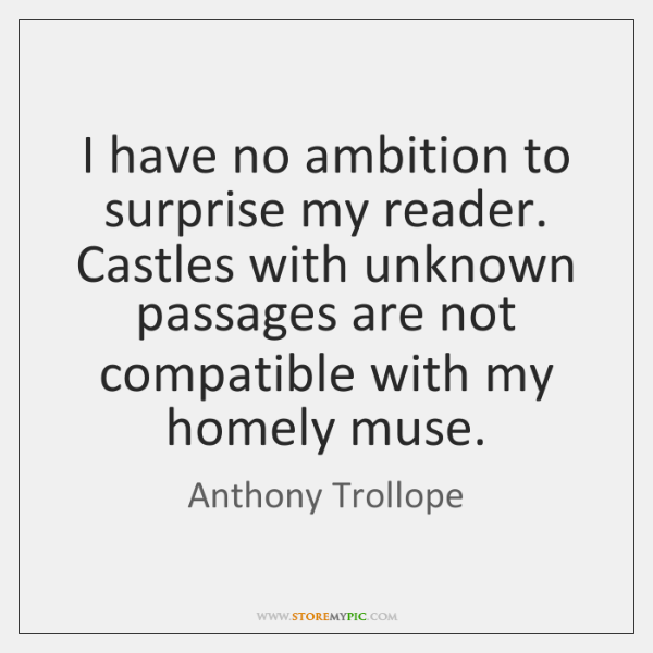 I have no ambition to surprise my reader. Castles with unknown passages ...