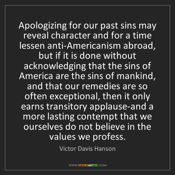 Victor Davis Hanson: Apologizing for our past sins may reveal character and...