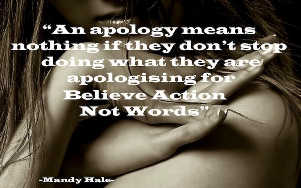 An apology means nothing if they dont stop doing what they are apologising for believe