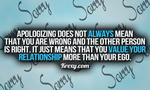 Apologizing does not always mean that you are wrong and the other person is right
