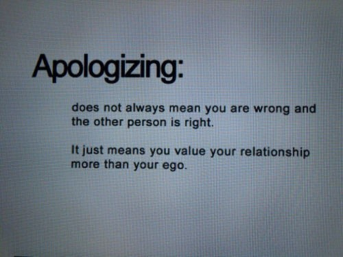 Apologizing does not always mean you are wrong and the other person is right