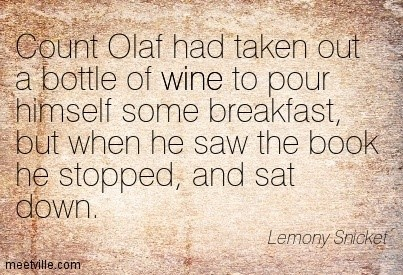 Count olaf had taken out a bottle of wine to pour himself some breakfast