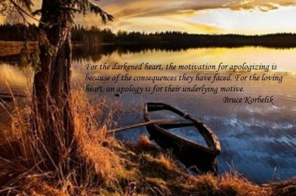 For the darkened heart the motivation for apologizing is because of the consequence th