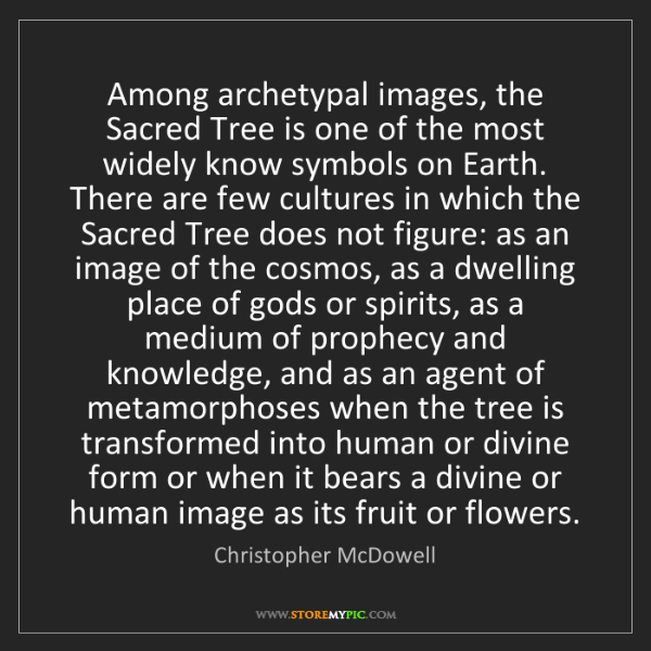 Christopher McDowell: Among archetypal images, the Sacred Tree is one of the...