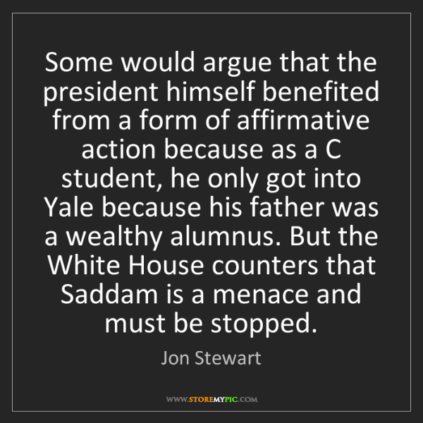 Jon Stewart: Some would argue that the president himself benefited...