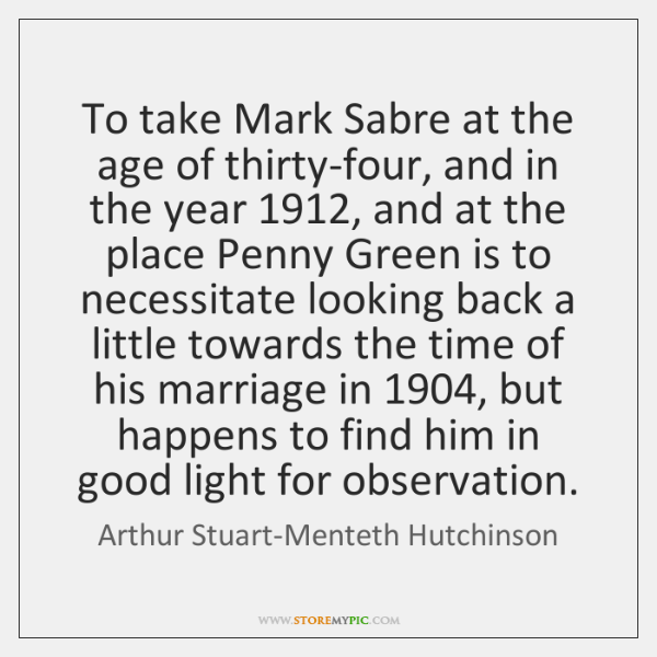 To take Mark Sabre at the age of thirty-four, and in the ...
