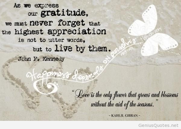 As we express our gratitude we must never forget that the highest appreciation