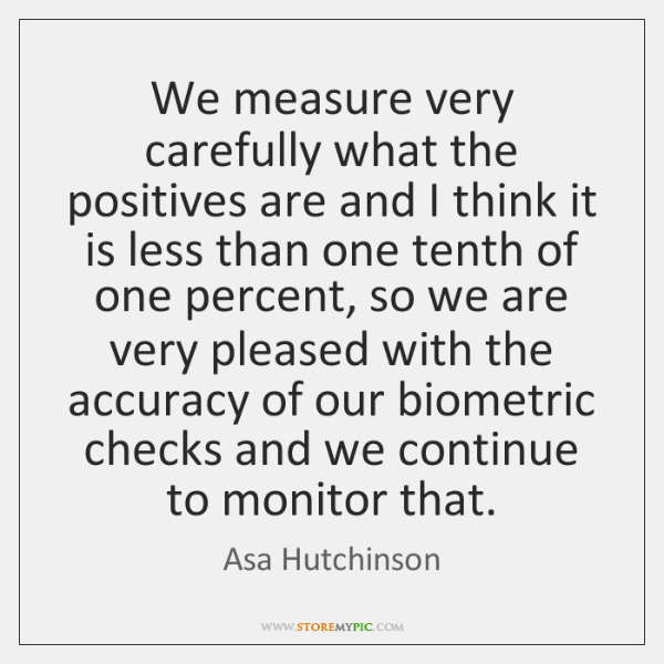 We measure very carefully what the positives are and I think it ...