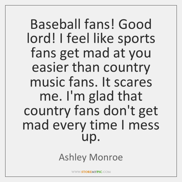 Baseball fans! Good lord! I feel like sports fans get mad at ...