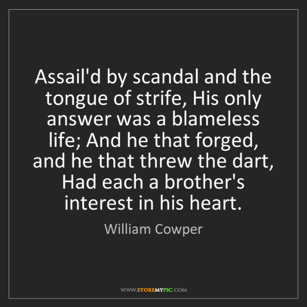 William Cowper: Assail'd by scandal and the tongue of strife, His only...