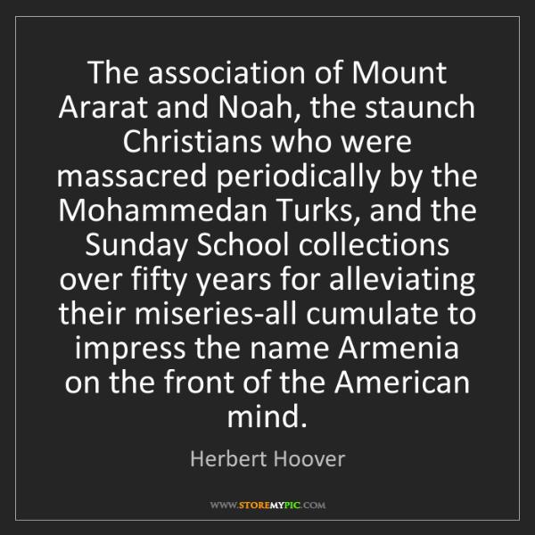 Herbert Hoover: The association of Mount Ararat and Noah, the staunch...