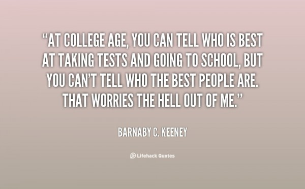 At college age you can tell who is best at taking tests and going to school