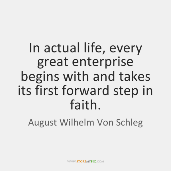 In actual life, every great enterprise begins with and takes its first ...