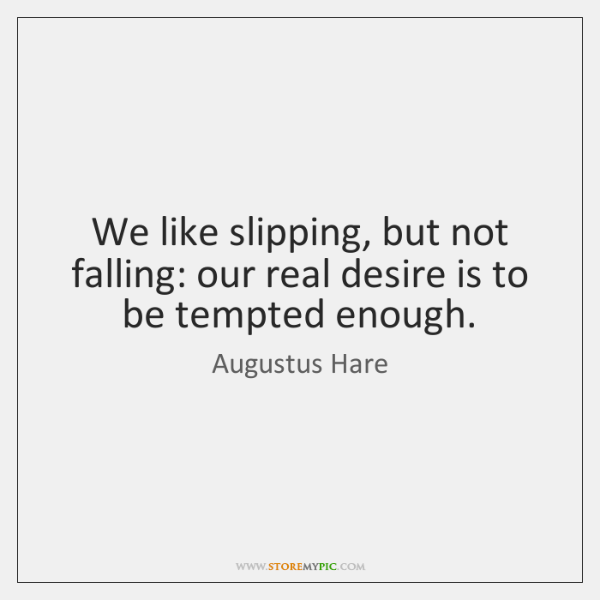 We like slipping, but not falling: our real desire is to be ...