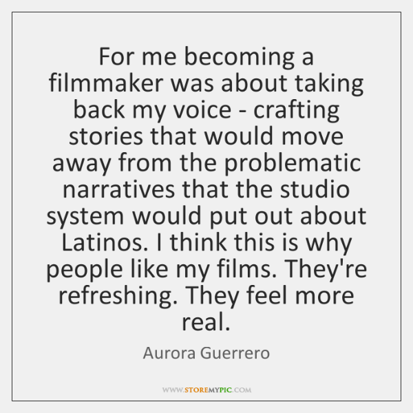 For me becoming a filmmaker was about taking back my voice - ...