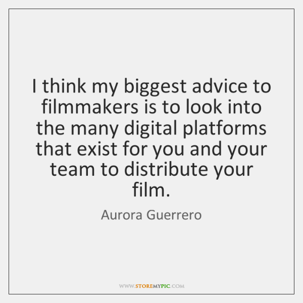 I think my biggest advice to filmmakers is to look into the ...