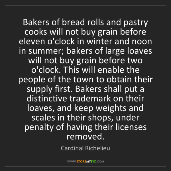 Cardinal Richelieu: Bakers of bread rolls and pastry cooks will not buy grain...