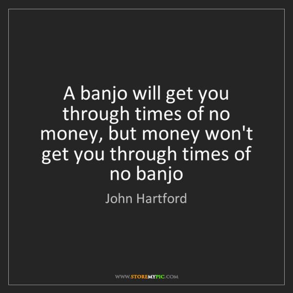 John Hartford: A banjo will get you through times of no money, but money...