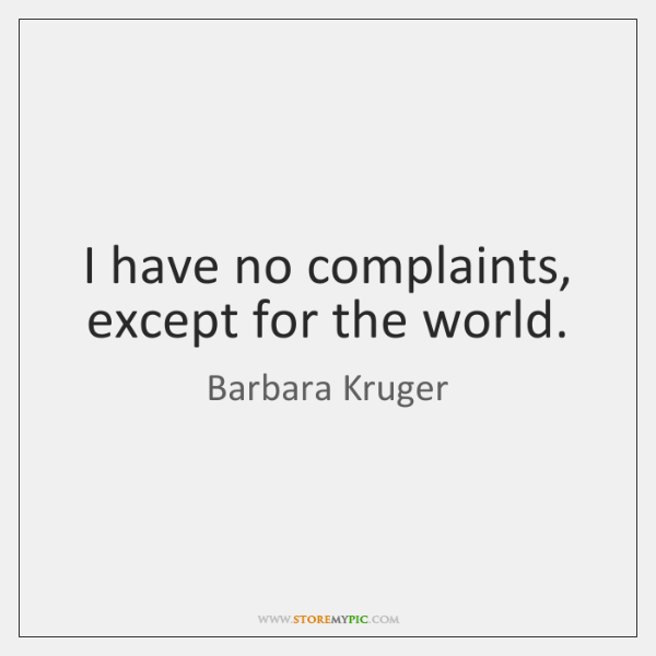 I have no complaints, except for the world.