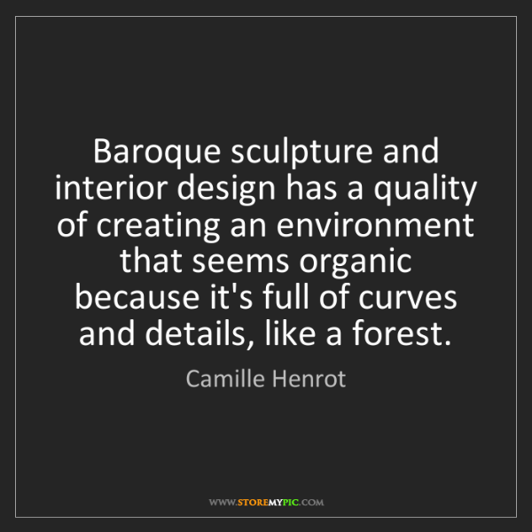 Camille Henrot: Baroque sculpture and interior design has a quality of...
