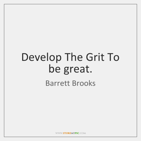 Develop The Grit To be great.