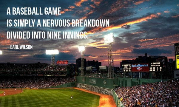 A baseball game is simply a nervous breakdown divided into nine innings earl wilson