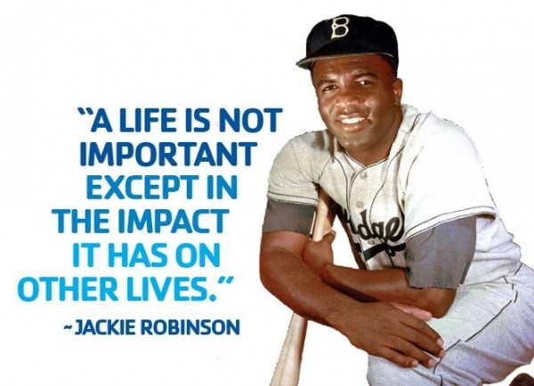 A life is not important except in the impact it has on others lives jackie robinson