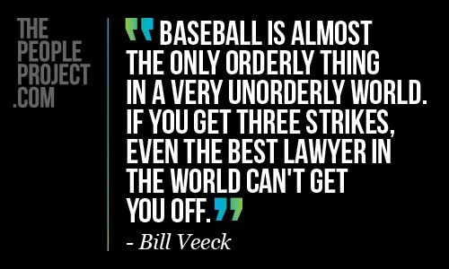 Baseball is almost the only orderly thing in a very unorderly world if you get three