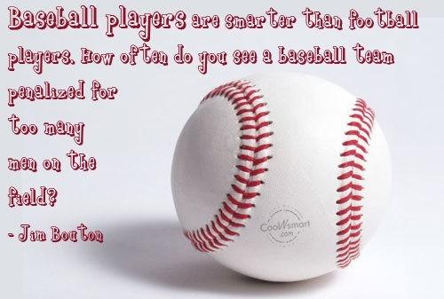 Baseball players are smarter than football players how often do you see a baseball te