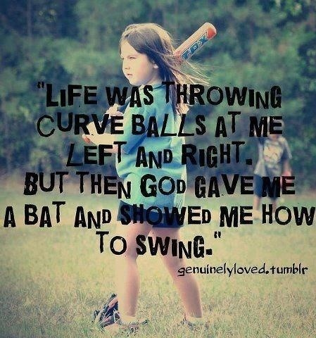 Life was throwing curve balls at me left and right but then goa gave me a bat and sho