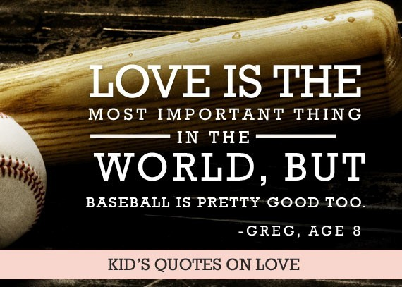 Love is the most important thing in the world but baseball pretty good too greg