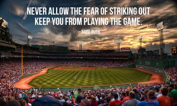 Never allow the fear of striking out keep you from playing the game babe ruth