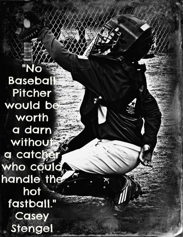 No baseball pitcher would be worth a darn without a catcher who could handle the hot