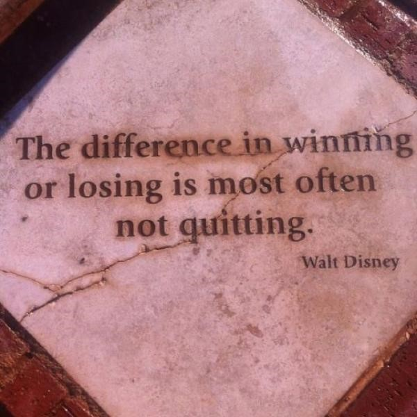 The difference in winning or losing is most often not quitting walt disney